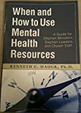 When and How to Use Mental Health Resources : A Guide for Stephen Ministers, Stephen Leaders and Church Staff