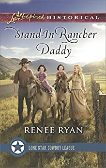 Stand-In Rancher Daddy (Lone Star Cowboy League: The Founding Years) by [Ryan, Renee]