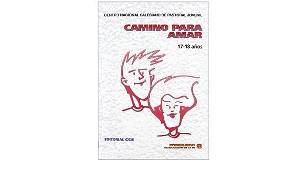 Camino para amar 17-18 años Itinerario de educación en la fe: Amazon.es: Centro Nacional Salesiano de Pastoral Juvenil: Libros