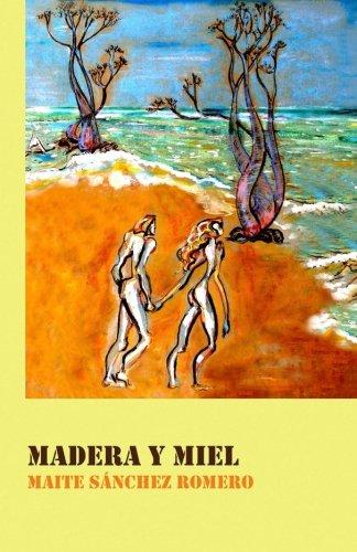 Madera y miel (Spanish Edition) [Maite Sanchez Romero] (Tapa Blanda)