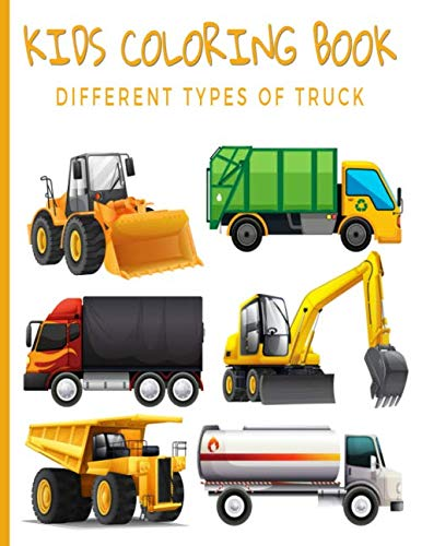 Kids Coloring Book Different Types Of Truck: For Adults, Teens, Boys Girls - Fun, Easy and Relaxing Pages - Relaxation and De-Stress; Relief Activity ... Creativity & Reduce Stress; Color Therapy (Types Of Frames Different)