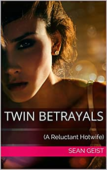 Twin Betrayals: (A Reluctant Hotwife) by [Geist, Sean]