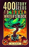 400 Story Seeds to Crush Writer's Block, Kirin, M. and Lynn, Kitty, 194053707X