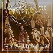 La Visualisation (Change ma vie 30) | Clotilde Dusoulier