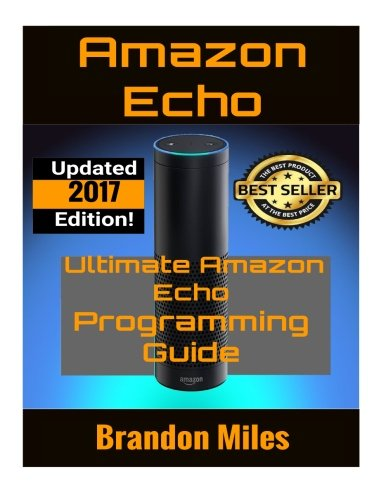 Price comparison product image Amazon Echo Dot: The Ultimate User Programming Guide to Amazon Echo Dot 2nd Generation with 2017 Latest Updates