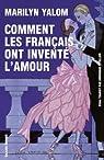 Comment les français ont inventé l'amour  par Yalom