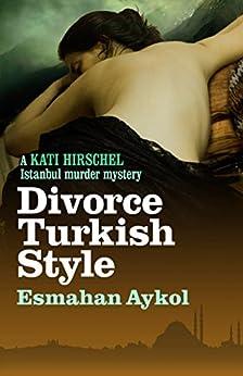 Divorce Turkish Style (Kati Hirschel Murder Mystery) by [Aykol, Esmahan]