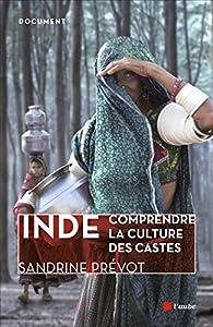 Inde - Comprendre la Culture des Castes par Sandrine Prévot