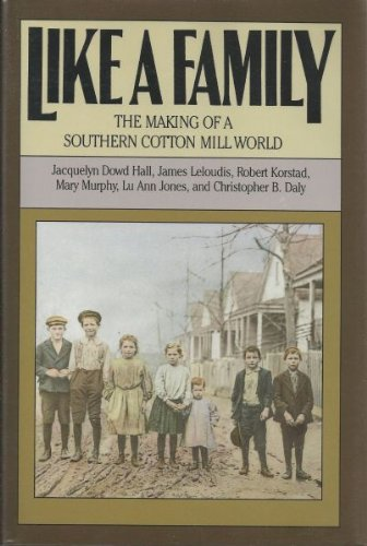 Like a Family: The Making of a Southern Cotton Mill World (Fred W. Morrison Series in Southern Studies), Jacquelyn Dowd Hall; Mary Murphy; James Leloudis; Robert Korstad; Lu Ann Jones; Christopher B. Daly