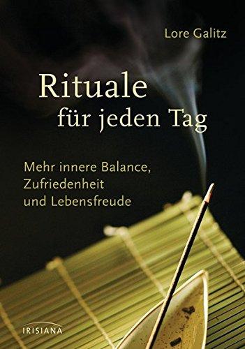 Rituale für jeden Tag: Mehr innere Balance, Zufriedenheit und Lebensfreude
