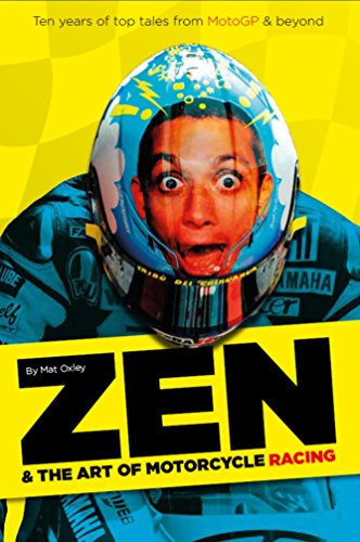 Zen and the Art of Motorcycle Racing: Ten years of top tales from MotoGP...