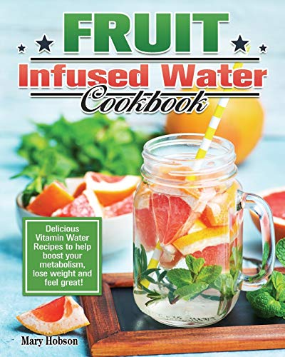 Fruit Infused Water Cookbook: Delicious Vitamin