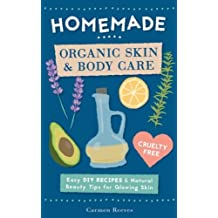 Homemade Organic Skin & Body Care: Easy DIY Recipes and Natural Beauty Tips for Glowing Skin