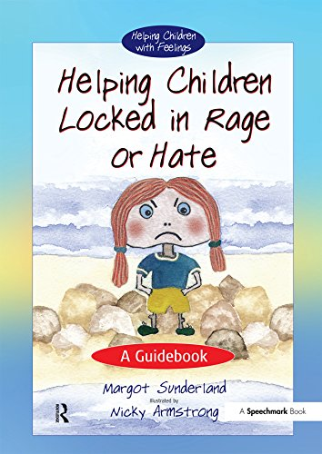 Helping Children Locked in Rage or Hate: A Guidebook: Volume 1 (Helping Children with Feelings)