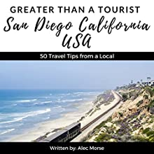 Greater Than a Tourist: San Diego, California, USA: 50 Travel Tips from a Local Audiobook by Alec Morse Narrated by Wesley Frye