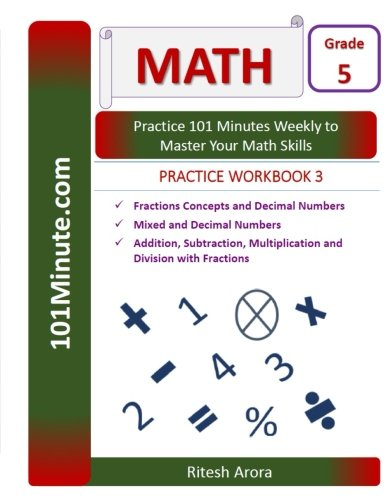 101Minute.com Grade 5 Math PRACTICE WORKBOOK 3:Fractions Concepts and Decimal Numbers,Mixed and Decimal Numbers,Addition, Subtraction, Multiplication ... and Division with Fractions (Volume 3)