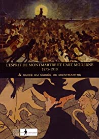 L'esprit de Montmartre et l'art moderne (1875-1910) : & Guide du Musée de Montmartre par Jean-Manuel Gabert