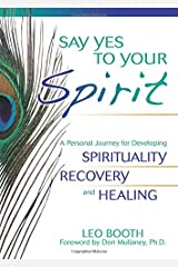 Say Yes to Your Spirit: A Personal Journey for Developing Spirituality, Recovery, and Healing Paperback
