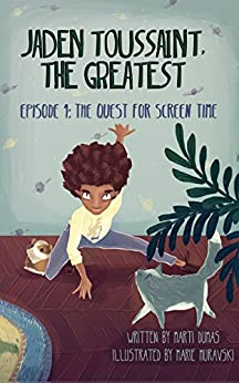 Jaden Toussaint, the Greatest Episode 1: The Quest for Screen Time by [Dumas, Marti]