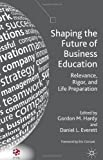 Shaping the Future of Business Education : Relevance, Rigor, and Life Preparation, , 1137033371