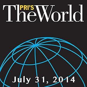 The World, July 31, 2014 Radio/TV Program