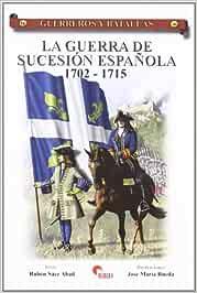 La Guerra de sucesión española. 1702 - 1715: Amazon.es: Ruben Saez Abad, Ruben Saez Abad: Libros
