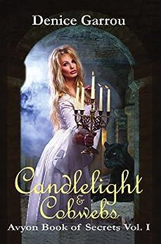 Candlelight & Cobwebs (Avyon Book of Secrets Vol. I 1) by [Garrou, Denice]