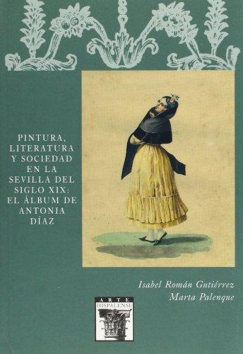 Descargar Libro Pintura, Literatura Y Sociedad En La Sevilla Del Siglo Xix: El álbum De Antonia Díaz Isabel Román Gutiérrez