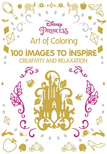 Art of Coloring Disney Princess: 100 Images to Inspire Creativity and Relaxation (Art -
