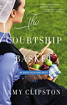 The Courtship Basket (An Amish Heirloom Novel Book 2) by [Clipston, Amy]