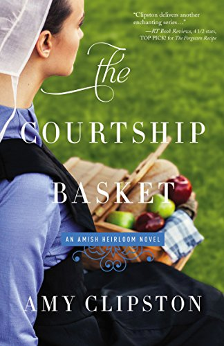 The Courtship Basket (An Amish Heirloom Novel) by [Clipston, Amy]
