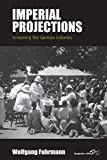 Imperial Projections: Screening the German Colonies (Film Europa)