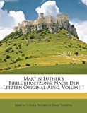 Martin Luther's Bibelübersetzung, Nach der Letzten Original-Ausg, Martin Luther and Heinrich Ernst Bindfeil, 1148964223