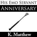 His Emo Servant, Part 6: Anniversary   K. Matthew