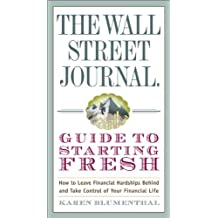 The Wall Street Journal Guide to Starting Fresh: How to Leave Financial Hardships Behind and Take Control of Your Financial Life (Wall Street Journal Guides)