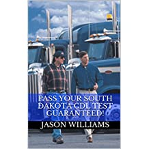 Pass Your South Dakota CDL Test Guaranteed! 100 Most Common South Dakota Commercial Driver's License With Real...