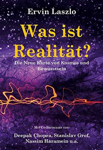 Was ist Realität? Die Neue Karte von Kosmos und Bewusstsein Gebundenes Buch – 20. Juli 2018 Mosquito Verlag Ervin Laszlo Jorinde Reznikoff Mosquito-Verlag