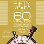Fifty Years of 60 Minutes: The Inside Story of Television's Most Influential News Broadcast | Jeff Fager