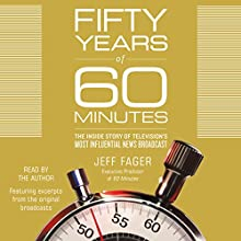 Fifty Years of 60 Minutes: The Inside Story of Television's Most Influential News Broadcast Audiobook by Jeff Fager Narrated by Jeff Fager