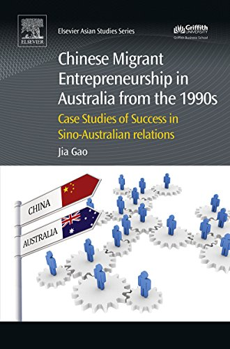 Download Chinese Migrant Entrepreneurship in Australia from the 1990s: Case Studies of Success in Sino-Australian Relations (Chandos Asian Studies Series) Pdf