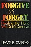 Forgive and Forget : Healing the Hurts We Don't Deserve, Smedes, Lewis B., 0060674083