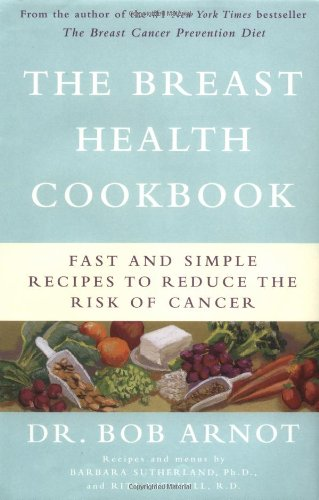 Download The Breast Health Cookbook: Fast and Simple Recipes to Reduce the Risk of Cancer pdf