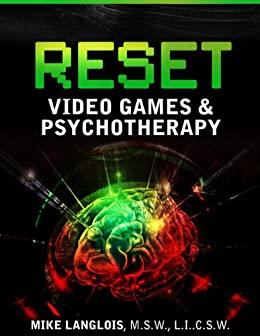 Reset: Psychotherapy & Video Games, 2nd Edition by [Langlois, Mike]