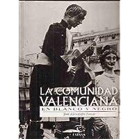 Comunidad Valenciana En Blanco y Negro (Spanish Edition)