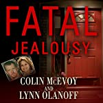 Fatal Jealousy: The True Story of a Doomed Romance, a Singular Obsession, and a Quadruple Murder | Lynn Olanoff,Colin McEvoy