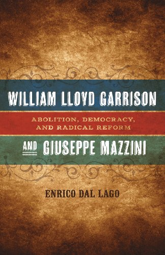 William Lloyd Garrison and Giuseppe Mazzini: Abolition, Democracy, and Radical Reform (Conflicting Worlds: New Dimensions of the American Civil War)