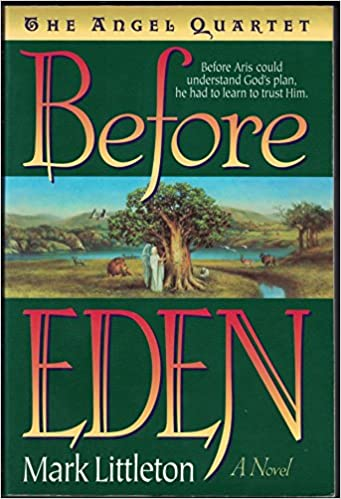 Before Eden: A Novel (Angel Quartet, Book 1): Mark R. Littleton ...