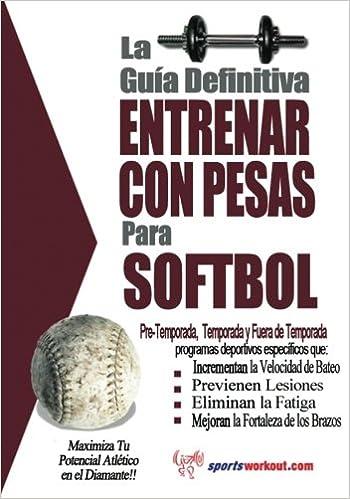 La guía definitiva - Entrenar con pesas para softbol (Spanish Edition): Rob Price: 9781619842540: Amazon.com: Books