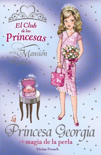 La princesa Georgia y la magia de la perla / Princess Georgia and the Shimmering pearl (El club de las princesas en la mansion de Rubies / The Tiara Club at Rubi Mansions) (Spanish Edition) ()