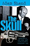 Front cover for the book The Skull: Informers, Hit Men and Australia's Toughest Cop by Adam Shand